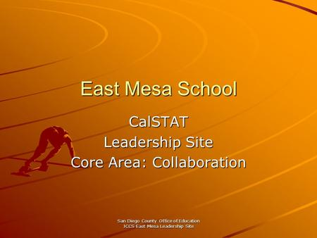 San Diego County Office of Education JCCS East Mesa Leadership Site East Mesa School CalSTAT Leadership Site Core Area: Collaboration.