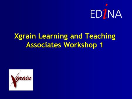 Xgrain Learning and Teaching Associates Workshop 1.