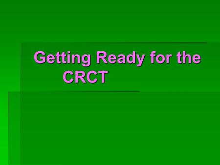 Getting Ready for the CRCT. What to do to prepare your child  Have your child get at least 9 hours of sleep each night.  Eat a good balanced breakfast.