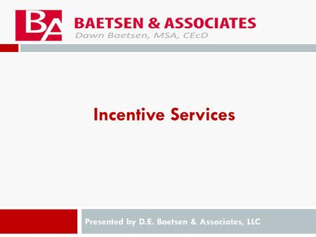 Incentive Services Presented by D.E. Baetsen & Associates, LLC.
