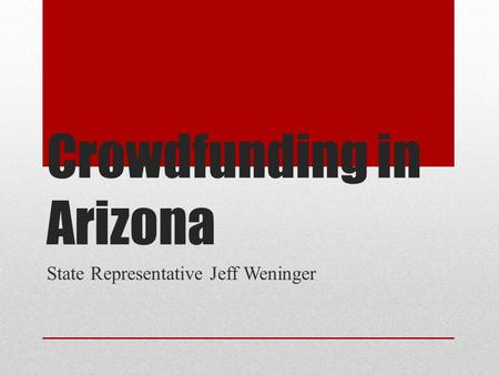 Crowdfunding in Arizona State Representative Jeff Weninger.