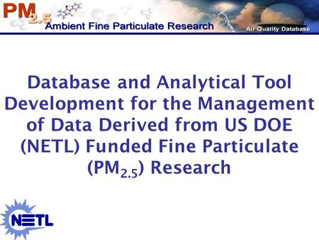 Database and Analytical Tool Development for the Management of Data Derived from US DOE (NETL) Funded Fine Particulate (PM 2.5 ) Research.
