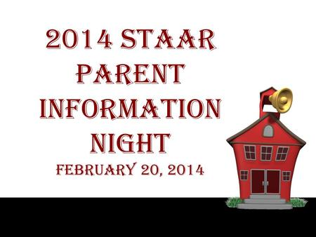 2014 STAAR Parent INFORMATION NIGHT February 20, 2014.