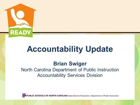 Accountability Update Brian Swiger North Carolina Department of Public Instruction Accountability Services Division.