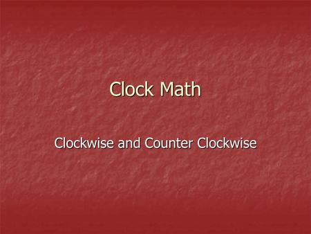 Clock Math Clockwise and Counter Clockwise. Practice 1.