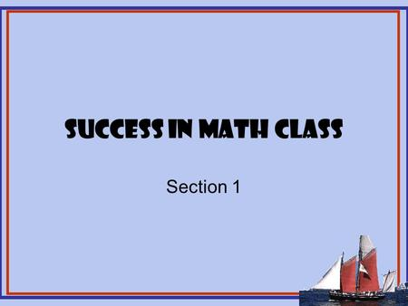 Success in Math Class Section 1. Anxiety Feeling in math class Tests Overcome anxiety.