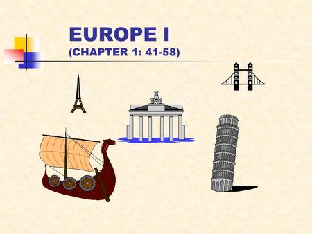 EUROPE I (CHAPTER 1: 41-58). MAJOR GEOGRAPHIC QUALITIES WESTERN EXTREMITY OF EURASIA LINGERING WORLD INFLUENCE HIGH DEGREES OF SPECIALIZATION MANUFACTURING.