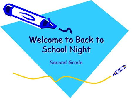 Welcome to Back to School Night Welcome to Back to School Night Second Grade.