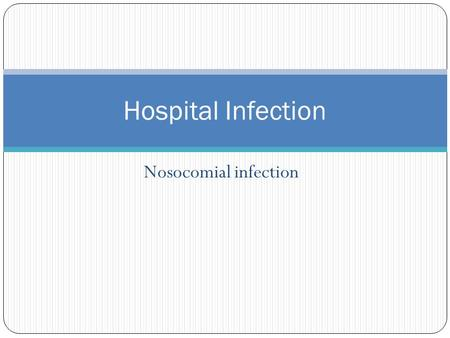 Nosocomial infection Hospital Infection. Hospital acquired infections Nosocomial infections are those that originate or occur in a hospital or hospital-like.