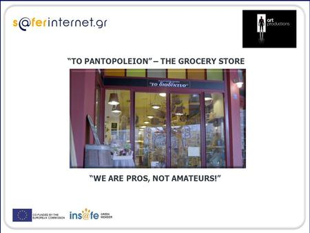 "CO-FUNDED BY THE EUROPEAN COMMISSION GREEK MEMBER ""TO PANTOPOLEION"" – THE GROCERY STORE ""WE ARE PROS, NOT AMATEURS!"""