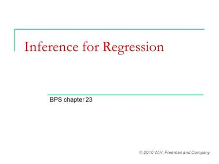 Inference for Regression BPS chapter 23 © 2010 W.H. Freeman and Company.