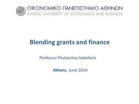Blending grants and finance Professor Plutarchos Sakellaris Athens, June 2014.