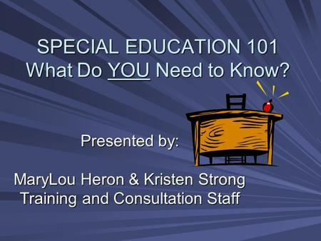 SPECIAL EDUCATION 101 What Do YOU Need to Know?