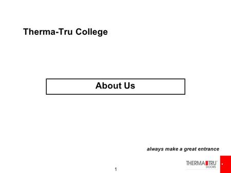 1 Therma-Tru College About Us always make a great entrance.
