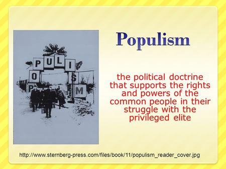 The political doctrine that supports the rights and powers of the common people in their struggle with the privileged elite