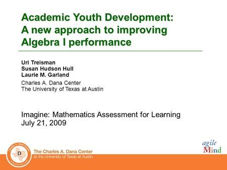 00 Academic Youth Development: A new approach to improving Algebra I performance Uri Treisman Susan Hudson Hull Laurie M. Garland Charles A. Dana Center.