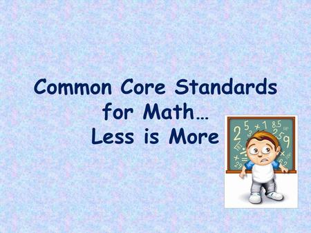 Common Core Standards for Math… Less is More. SUCCESS.