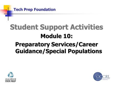 Tech Prep Foundation Student Support Activities Module 10: Preparatory Services/Career Guidance/Special Populations.