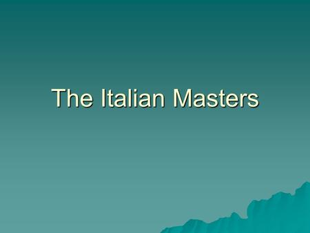 The Italian Masters. Renaissance Artists  Masters we've covered: –Leonardo –Michelangelo  Who's left?