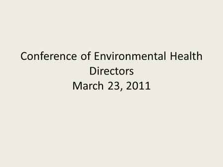 Conference of Environmental Health Directors March 23, 2011.