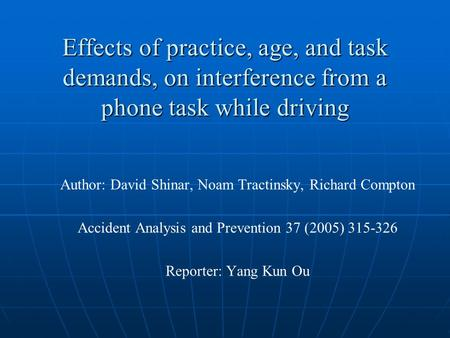 Effects of practice, age, and task demands, on interference from a phone task while driving Author: David Shinar, Noam Tractinsky, Richard Compton Accident.