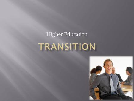Higher Education.  Transition Planning  takes place any time there is a (significant) change in the program, placement, or services that a child/student.