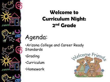 Welcome to Curriculum Night: 2 nd Grade Agenda: Arizona College and Career Ready Standards Grading Curriculum Homework.