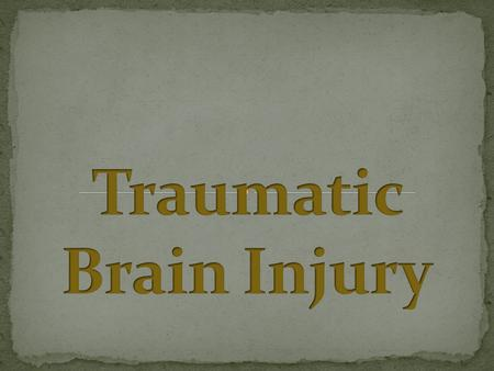 Tamara Hill Emily Holt Brooke Elder Matt Lowing Traumatic Brain Injury is a severe disability that is the leading cause of death and disability in children.