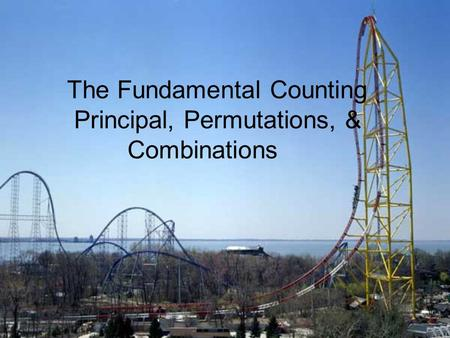 The Fundamental Counting Principal, Permutations, & Combinations.