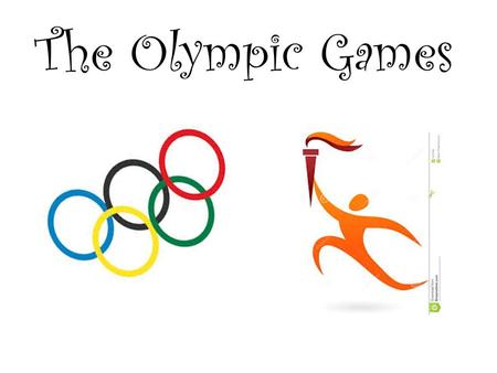 The Olympic Games. The Olympic Games are a tradition from Ancient Greece. They took place in Athens over 2,700 years ago. The modern Olympic Games began.