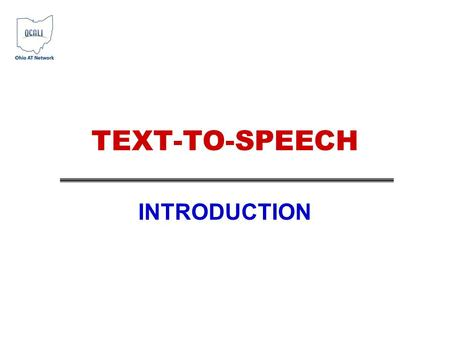 "TEXT-TO-SPEECH INTRODUCTION. What is text-to-speech? Text-to-speech (TTS) is a process where digital text is converted in to spoken words. –""Talking text"""