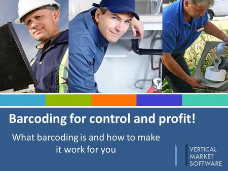 Barcoding for control and profit! What barcoding is and how to make it work for you.