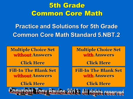 5th Grade Common Core Math Practice and Solutions for 5th Grade Common Core Math Standard 5.NBT.2 Multiple Choice Set without Answers Multiple Choice Set.