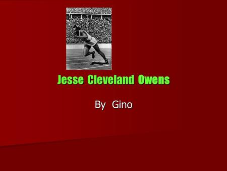 Jesse Cleveland Owens By Gino. Fast Facts Born Sept. 12, 1913 in Alabama Born Sept. 12, 1913 in Alabama Died March 31, 1980 Died March 31, 1980 Lived.
