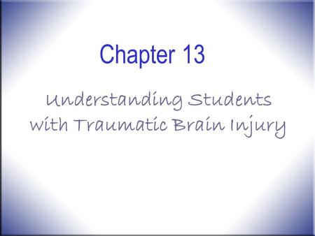Chapter 13 Understanding Students with Traumatic Brain Injury.