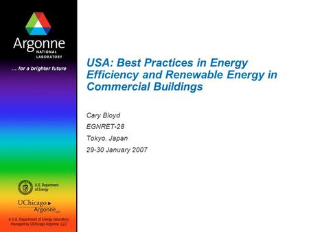 USA: Best Practices in Energy Efficiency and Renewable Energy in Commercial Buildings Cary Bloyd EGNRET-28 Tokyo, Japan 29-30 January 2007.
