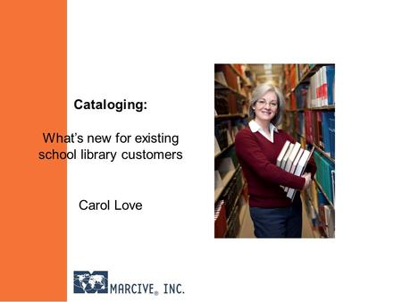 Cataloging: What's new for existing school library customers Carol Love.