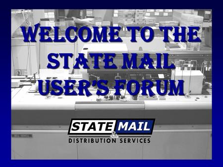 Welcome to the State Mail User's Forum. Introduction to State Mail & Distribution Services.