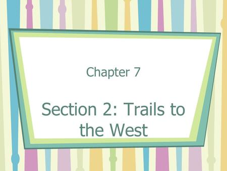 Chapter 7 Section 2: Trails to the West. Crossing the Appalachians Several main roads west From Northeast- Mohawk trail into west NY From Philadelphia-