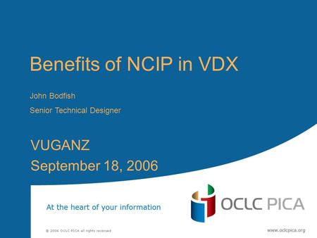 Benefits of NCIP in VDX VUGANZ September 18, 2006 John Bodfish Senior Technical Designer.