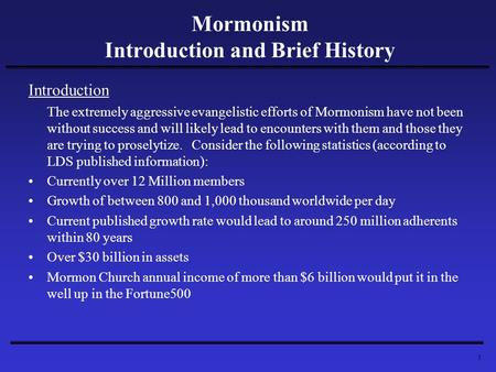 1 Mormonism Introduction and Brief History Introduction The extremely aggressive evangelistic efforts of Mormonism have not been without success and will.