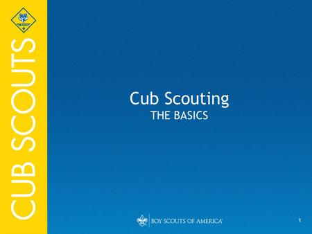 1 Cub Scouting THE BASICS. 2 Objectives Provide BSA information to Parents Complete Youth Protection Training Assist with Program – Provide Meeting Resources.