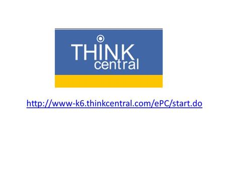 Http://www-k6.thinkcentral.com/ePC/start.do.