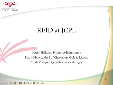 1 RFID at JCPL Kathy Halloran, Systems Administrator Kathy Munch, Head of Circulation, Golden Library Cindy Phillips, Digital Resources Manager.