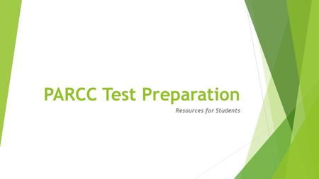 PARCC Test Preparation Resources for Students. Important Dates Testing Dates  MS  March 2 -27  April 27-May 22  HS  March 2-27  April 20-May 15.