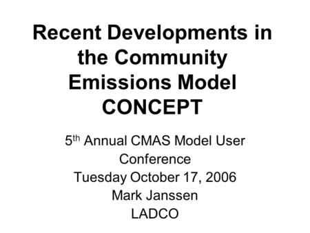 Recent Developments in the Community Emissions Model CONCEPT 5 th Annual CMAS Model User Conference Tuesday October 17, 2006 Mark Janssen LADCO.