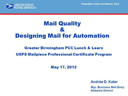 ® Mail Quality & Designing Mail for Automation Preparation, Entry and Delivery Track Greater Birmingham PCC Lunch & Learn USPS Mailpiece Professional Certificate.