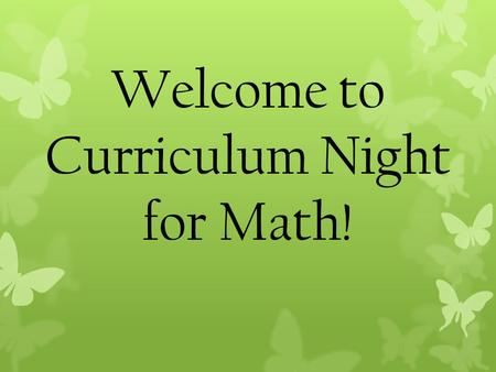 Welcome to Curriculum Night for Math!. Thank you for coming. Please take a handout. There is notebook paper and pencils available for you to take notes.