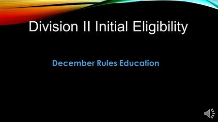 December Rules Education OVERVIEW Division II Current Standard.Division II Current Standard. Division II New Standard.Division II New Standard.