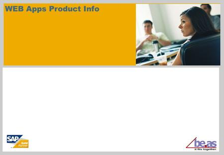 WEB Apps Product Info. © beas group 2011 / Page 2 This documentation and training is provided to you by beas group AG. The documents are neither approved.